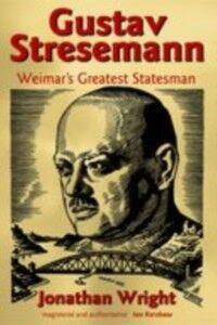 Ebook in inglese Gustav Stresemann: Weimar's Greatest Statesman Wright, Jonathan