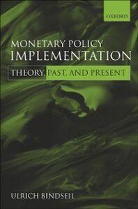 Foto Cover di Monetary Policy Implementation: Theory, past, and present, Ebook inglese di Ulrich Bindseil, edito da OUP Oxford