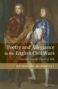 Ebook in inglese Poetry and Allegiance in the English Civil Wars: Marvell and the Cause of Wit McDowell, Nicholas