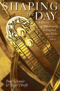 Ebook in inglese Shaping the Day: A History of Timekeeping in England and Wales 1300-1800 Glennie, Paul , Thrift, Nigel