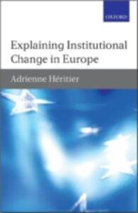 Ebook in inglese Explaining Institutional Change in Europe Heritier, Adrienne