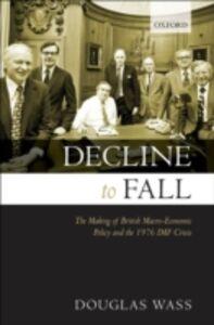 Foto Cover di Decline to Fall: The Making of British Macro-economic Policy and the 1976 IMF Crisis, Ebook inglese di Douglas Wass, edito da OUP Oxford