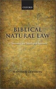 Foto Cover di Biblical Natural Law: A Theocentric and Teleological Approach, Ebook inglese di Matthew Levering, edito da OUP Oxford