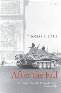 Foto Cover di After the Fall: German Policy in Occupied France, 1940-1944, Ebook inglese di Thomas J. Laub, edito da OUP Oxford
