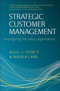 Foto Cover di Strategic Customer Management: Strategizing the Sales Organization, Ebook inglese di Nikala Lane,Nigel F Piercy, edito da OUP Oxford