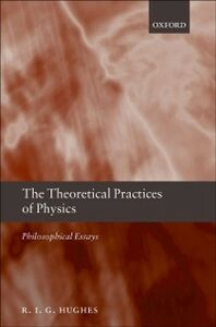 Foto Cover di Theoretical Practices of Physics: Philosophical Essays, Ebook inglese di R. I. G. Hughes, edito da OUP Oxford