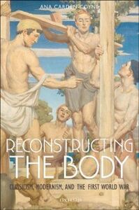 Ebook in inglese Reconstructing the Body: Classicism, Modernism, and the First World War Carden-Coyne, Ana