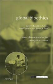 Global Bioethics: Issues of Conscience for the Twenty-First Century