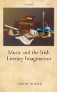 Ebook in inglese Music and the Irish Literary Imagination White, Harry