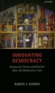 Ebook in inglese Innovating Democracy: Democratic Theory and Practice After the Deliberative Turn Goodin, Robert E.