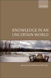 Foto Cover di Knowledge in an Uncertain World, Ebook inglese di Jeremy Fantl,Matthew McGrath, edito da OUP Oxford