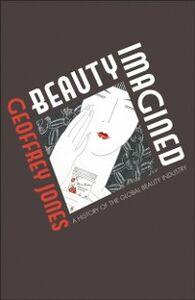 Ebook in inglese Beauty Imagined: A History of the Global Beauty Industry Jones, Geoffrey