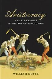 Aristocracy and its Enemies in the Age of Revolution