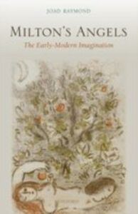 Ebook in inglese Milton's Angels: The Early-Modern Imagination Raymond, Joad
