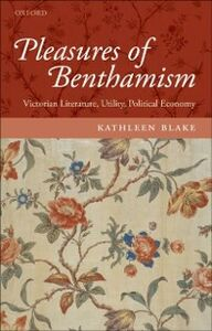 Ebook in inglese Pleasures of Benthamism: Victorian Literature, Utility, Political Economy Blake, Kathleen