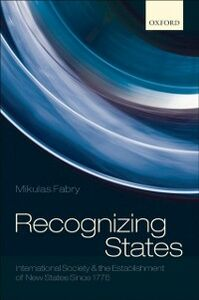 Ebook in inglese Recognizing States: International Society and the Establishment of New States Since 1776 Fabry, Mikulas