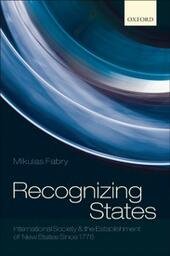 Recognizing States: International Society and the Establishment of New States Since 1776