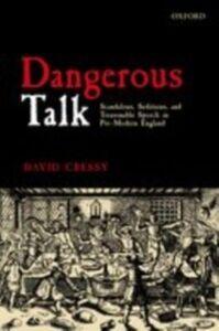 Ebook in inglese Dangerous Talk: Scandalous, Seditious, and Treasonable Speech in Pre-Modern England Cressy, David