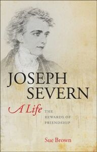 Ebook in inglese Joseph Severn, A Life: The Rewards of Friendship Brown, Sue