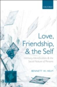 Foto Cover di Love, Friendship, and the Self: Intimacy, Identification, and the Social Nature of Persons, Ebook inglese di Bennett W. Helm, edito da OUP Oxford