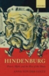 Ebook in inglese Hindenburg: Power, Myth, and the Rise of the Nazis von der Goltz, Anna