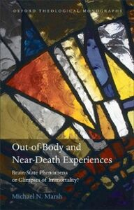 Foto Cover di Out-of-Body and Near-Death Experiences: Brain-State Phenomena or Glimpses of Immortality?, Ebook inglese di Michael N. Marsh, edito da OUP Oxford