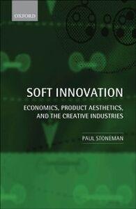Foto Cover di Soft Innovation: Economics, Product Aesthetics, and the Creative Industries, Ebook inglese di Paul Stoneman, edito da OUP Oxford