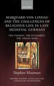 Foto Cover di Marquard von Lindau and the Challenges of Religious Life in Late Medieval Germany: The Passion, the Eucharist, the Virgin Mary, Ebook inglese di Stephen Mossman, edito da OUP Oxford