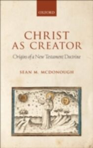 Foto Cover di Christ as Creator: Origins of a New Testament Doctrine, Ebook inglese di Sean M. McDonough, edito da OUP Oxford