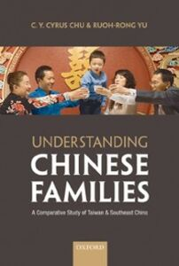 Foto Cover di Understanding Chinese Families: A Comparative Study of Taiwan and Southeast China, Ebook inglese di C. Y. Cyrus Chu,Ruoh-Rong Yu, edito da OUP Oxford