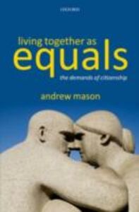 Foto Cover di Living Together as Equals: The Demands of Citizenship, Ebook inglese di Andrew Mason, edito da OUP Oxford