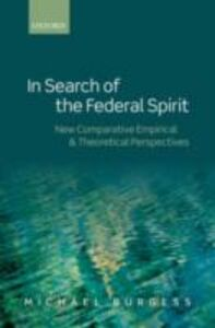 Foto Cover di In Search of the Federal Spirit: New Theoretical and Empirical Perspectives in Comparative Federalism, Ebook inglese di Michael Burgess, edito da OUP Oxford
