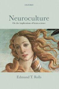 Foto Cover di Neuroculture: On the implications of brain science, Ebook inglese di Edmund T. Rolls, edito da OUP Oxford