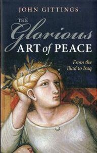 Foto Cover di Glorious Art of Peace: From the Iliad to Iraq, Ebook inglese di John Gittings, edito da OUP Oxford