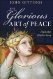 Ebook in inglese Glorious Art of Peace: From the Iliad to Iraq Gittings, John