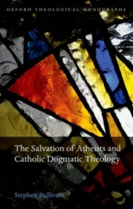 Ebook in inglese Salvation of Atheists and Catholic Dogmatic Theology Bullivant, Stephen