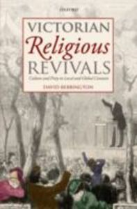 Ebook in inglese Victorian Religious Revivals: Culture and Piety in Local and Global Contexts Bebbington, David