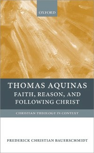 Ebook in inglese Thomas Aquinas: Faith, Reason, and Following Christ Bauerschmidt, Frederick Christian