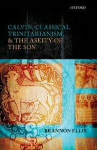 Ebook in inglese Calvin, Classical Trinitarianism, and the Aseity of the Son Ellis, Brannon