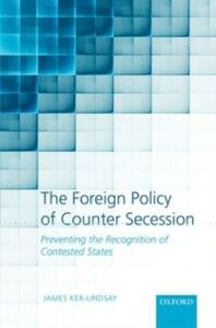 Ebook in inglese Foreign Policy of Counter Secession: Preventing the Recognition of Contested States Ker-Lindsay, James