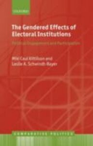 Ebook in inglese Gendered Effects of Electoral Institutions: Political Engagement and Participation Kittilson, Miki Caul , Schwindt-Bayer, Leslie A.