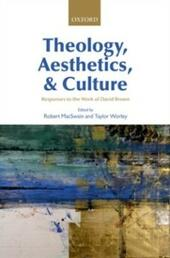 Theology, Aesthetics, and Culture: Responses to the Work of David Brown