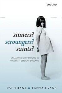 Foto Cover di Sinners? Scroungers? Saints?: Unmarried Motherhood in Twentieth-Century England, Ebook inglese di Tanya Evans,Pat Thane, edito da OUP Oxford