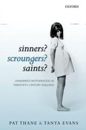 Sinners? Scroungers? Saints?: Unmarried Motherhood in Twentieth-Century England