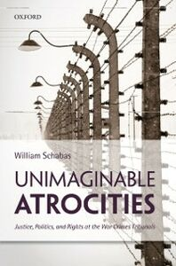 Ebook in inglese Unimaginable Atrocities: Justice, Politics, and Rights at the War Crimes Tribunals Schabas, William