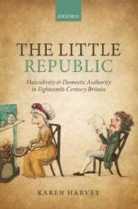 Ebook in inglese Little Republic: Masculinity and Domestic Authority in Eighteenth-Century Britain Harvey, Karen