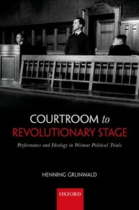 Ebook in inglese Courtroom to Revolutionary Stage: Performance and Ideology in Weimar Political Trials Grunwald, Henning