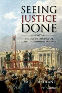 Ebook in inglese Seeing Justice Done: The Age of Spectacular Capital Punishment in France Friedland, Paul