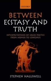 Between Ecstasy and Truth: Interpretations of Greek Poetics from Homer to Longinus