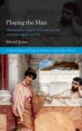Playing the Man: Performing Masculinities in the Ancient Greek Novel